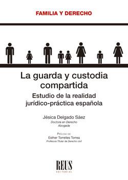 LA GUARDA Y CUSTODIA COMPARTIDA. ESTUDIO DE LA REALIDAD JURÍDICO-PRÁCTICA ESPAÑOLA