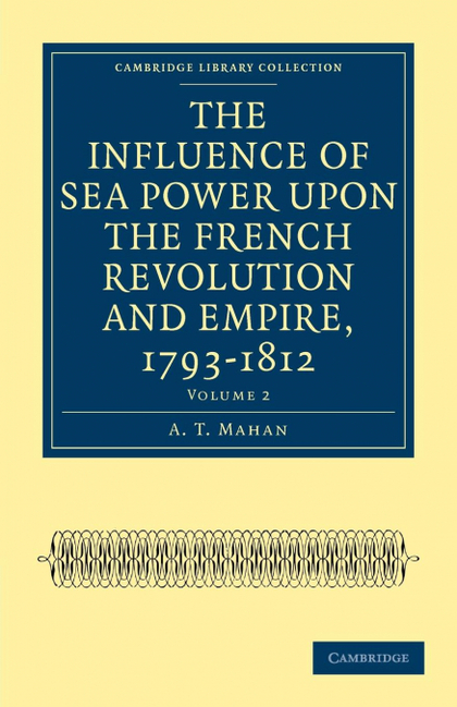THE INFLUENCE OF SEA POWER UPON THE FRENCH REVOLUTION AND EMPIRE, 1793-1812 - VO