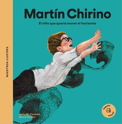 MARTÍN CHIRINO. EL NIÑO QUE QUERÍA MOVER EL HORIZONTE