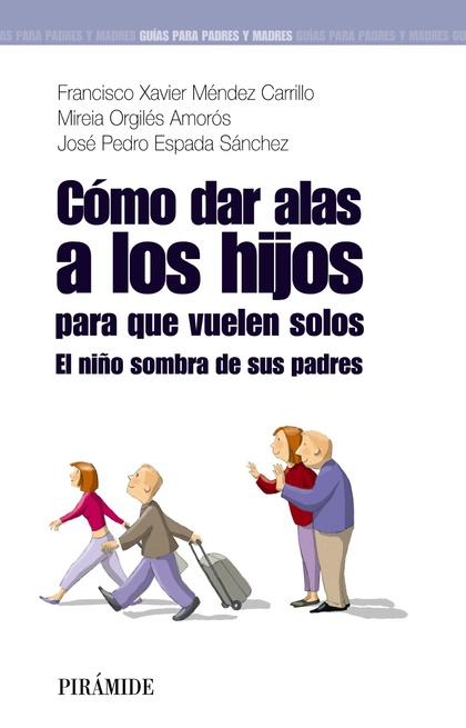 CÓMO DAR ALAS A LOS HIJOS PARA QUE VUELEN SOLOS : EL NIÑO SOMBRA DE SUS PADRES