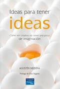 IDEAS PARA TENER IDEAS: CÓMO SER CREATIVO SIN TENER UNA PIZCA DE IMAGINACIÓN