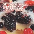 50 RECETAS CON MORAS : Y OTROS FRUTOS SILVESTRES