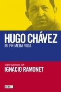 MI PRIMERA VIDA : CONVERSACIONES CON HUGO CHÁVEZ