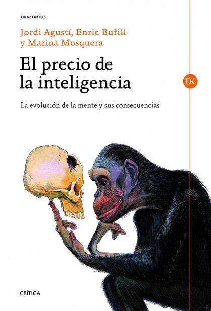 EL PRECIO DE LA INTELIGENCIA : LA EVOLUCIÓN DE LA MENTE HUMANA Y SUS CONSECUENCIAS