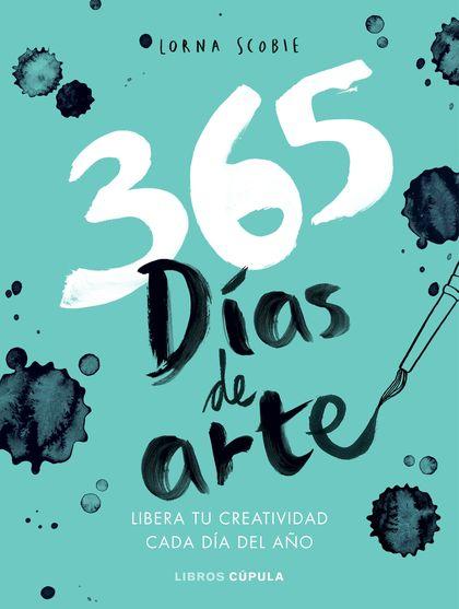 365 DÍAS PARA LIBERAR TU CREATIVIDAD. LIBERA TU CREATIVIDAD CADA DÍA DEL AÑO