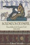 SOLDADOS DE PAPEL : RECORTABLES DE LA GUERRA CIVIL (1936-1939)