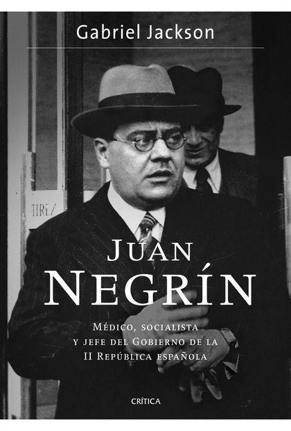 JUAN NEGRÍN : MÉDICO, SOCIALISTA Y JEFE DEL GOBIERNO DE LA II REPÚBLICA ESPAÑOLA