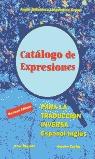 CATÁLOGO DE EXPRESIONES PARA LA TRADUCCIÓN INVERSA ESPAÑOL-INGLÉS = CATALOGUE OF EXPRESSIONS FO