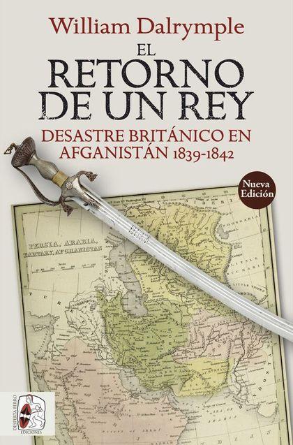 EL RETORNO DE UN REY. DESASTRE BRITÁNICO EN AFGANISTÁN 1839-1842