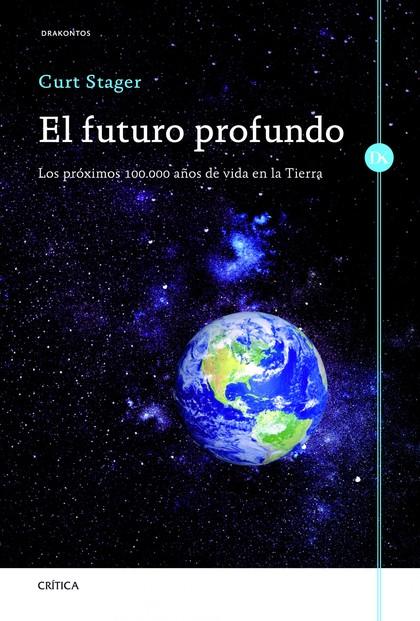 EL FUTURO PROFUNDO : LOS PRÓXIMOS 100000 AÑOS DE VIDA EN LA TIERRA
