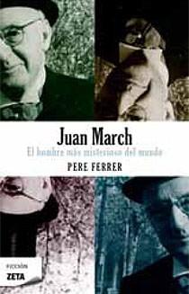 JUAN MARCH : EL HOMBRE MÁS MISTERIOSO DEL MUNDO