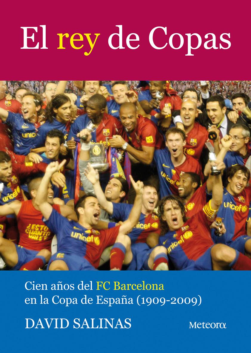 EL REY DE COPAS : CIEN AÑOS DEL FC BARCELONA EN LA COPA DE ESPAÑA (1909-2009)