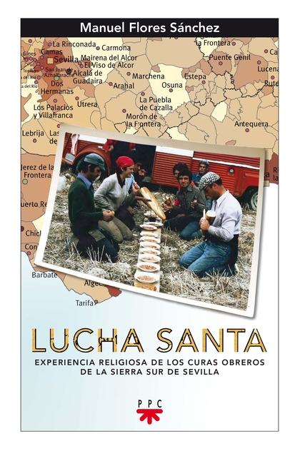 LUCHA SANTA : EXPERIENCIA RELIGIOSA DE LOS CURAS OBREROS DE LA SIERRA SUR DE SEVILLA
