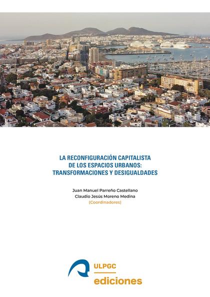 LA RECONFIGURACIÓN CAPITALISTA DE LOS ESPACIOS URBANOS                          TRANSFORMACIONE