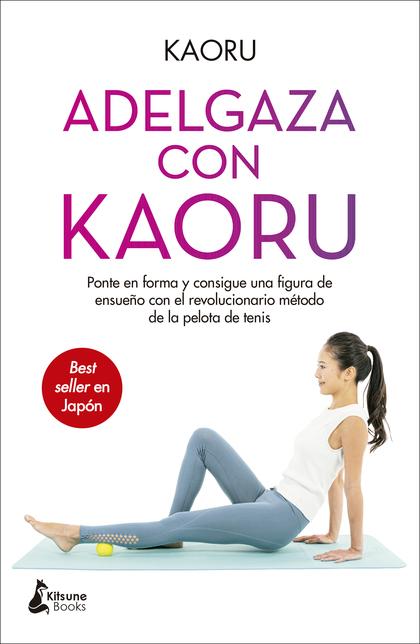 ADELGAZA CON KAORU. PONTE EN FORMA Y CONSIGUE UNA FIGURA DE ENSUEÑO CON EL REVOL