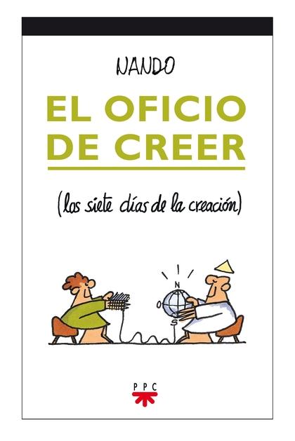 EL OFICIO DE CREER : LOS SIETE DÍAS DE LA CREACIÓN