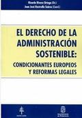 EL DERECHO DE LA ADMINISTRACIÓN SOSTENIBLE : CONDICIONANTES EUROPEOS Y REFORMAS LEGALES
