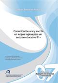 COMUNICACIÓN ORAL Y ESCRITA EN LENGUA INGLESA PARA UN ENTORNO EDUCATIVO B1+