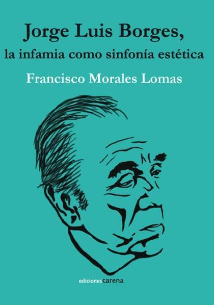 JORGE LUIS BORGES : LA INFAMIA COMO SINFONÍA ESTÉTICA