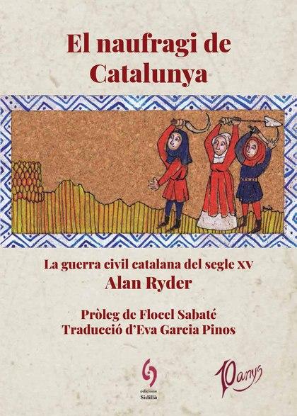 EL NAUFRAGI DE CATALUNYA. LA GUERRA CIVIL CATALANA DEL SEGLE XV