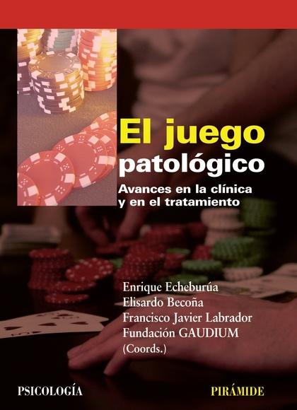 EL JUEGO PATOLÓGICO : AVANCES EN LA CLÍNICA Y EN EL TRATAMIENTO