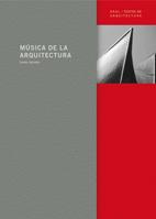 MÚSICA DE LA ARQUITECTURA : TEXTOS, OBRAS Y PROYECTOS ARQUITECTÓNICOS ESCOGIDOS, PRESENTADOS Y