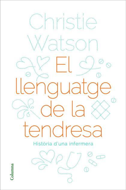 EL LLENGUATGE DE LA TENDRESA. HISTÒRIA D´UNA INFERMERA