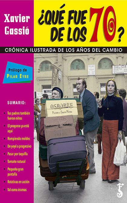 QUÉ FUE DE LOS 70?. CRÓNICA ILUSTRADA DE LOS AÑOS DEL CAMBIO