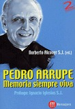 PEDRO ARRUPE: MEMORIA SIEMPRE VIVA