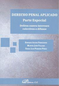 DERECHO PENAL APLICADO. PARTE ESPECIAL. DELITOS CONTRA INTERESES COLECTIVOS O DI