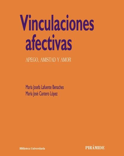 VINCULACIONES AFECTIVAS : APEGO, AMISTAD Y AMOR