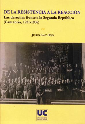 DE LA RESISTENCIA A LA REACCIÓN : LAS DERECHAS FRENTE A LA SEGUNDA REPÚBLICA (CANTABRIA, 1931-1
