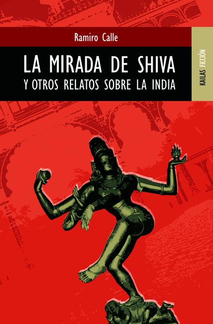 LA MIRADA DE SHIVA Y OTROS CUENTOS SOBRE LA INDIA