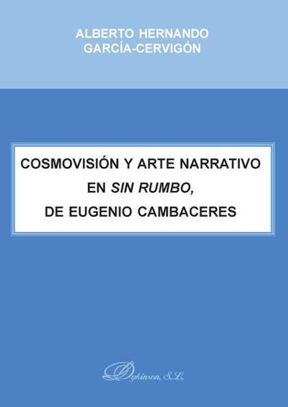 COSMOVISIÓN Y ARTE NARRATIVO EN ´SIN RUMBO´, DE EUGENIO CAMBACERES