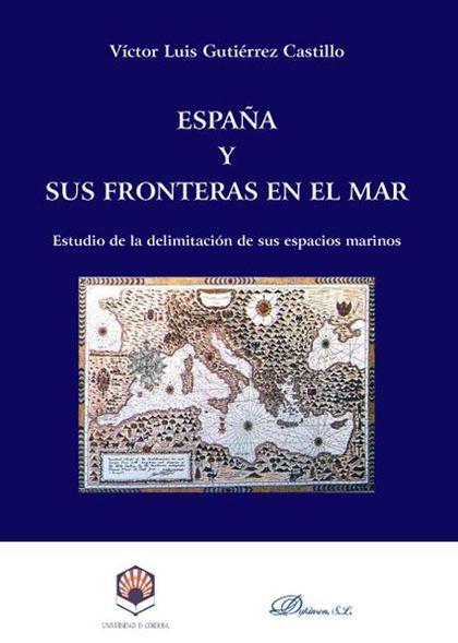 ESPAÑA Y SUS FRONTERAS EN EL MAR : ESTUDIO DE LA DELIMITACIÓN DE SUS ESPACIOS MARINOS