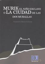 MURIK EL NIÑO ESCLAVO O LA CIUDAD DE LAS DOS MURALLAS.