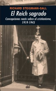 EL REICH SAGRADO: CONCEPCIONES NAZIS SOBRE EL CRISTIANISMO, 1919-1945