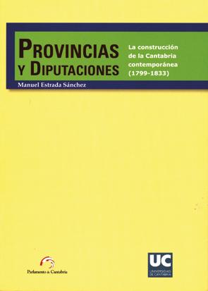 PROVINCIAS Y DIPUTACIONES : LA CONSTRUCCIÓN DE LA CANTABRIA CONTEMPORÁNEA (1799-1833)
