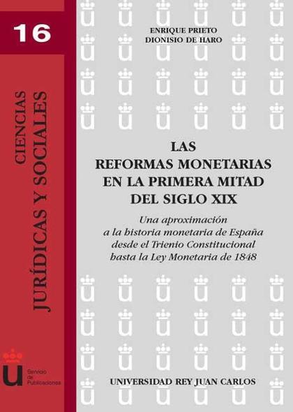 LAS REFORMAS MONETARIAS EN LA PRIMERA MITAD DEL SIGLO XIX : UNA APROXIMACIÓN A LA HISTORIA MONE