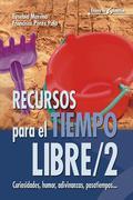 RECUSOS PARA EL TIEMPO LIBRE 2 : CURIOSIDADES, HUMOR, ADIVINANZAS, PASATIEMPOS