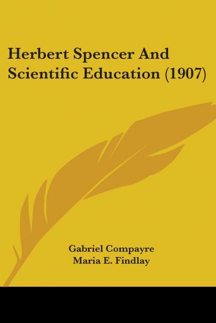 HERBERT SPENCER AND SCIENTIFIC EDUCATION (1907)