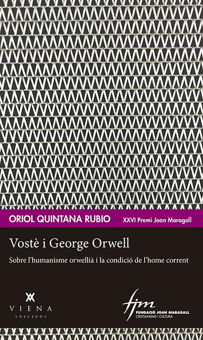 VOSTÈ I GEORGE ORWELL. SOBRE L´HUMANISME ORWELLIÀ I LA CONDICIÓ DE L´HOME CORRENT