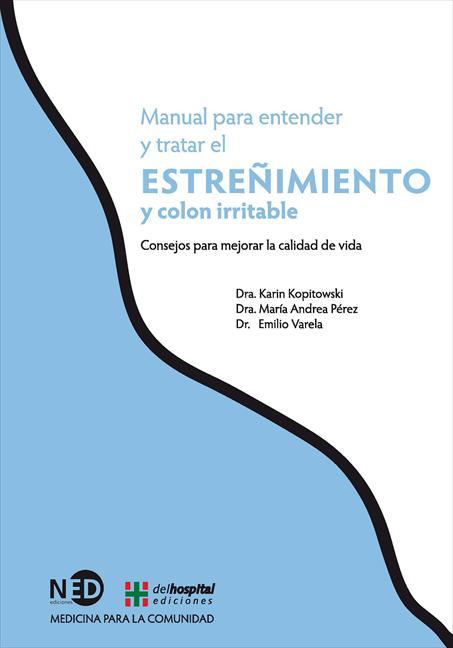 MANUAL PARA ENTENDER Y TRATAR EL ESTREÑIMIENTO Y COLON IRRITABLE. CONSEJOS PARA MEJORAR LA CALI