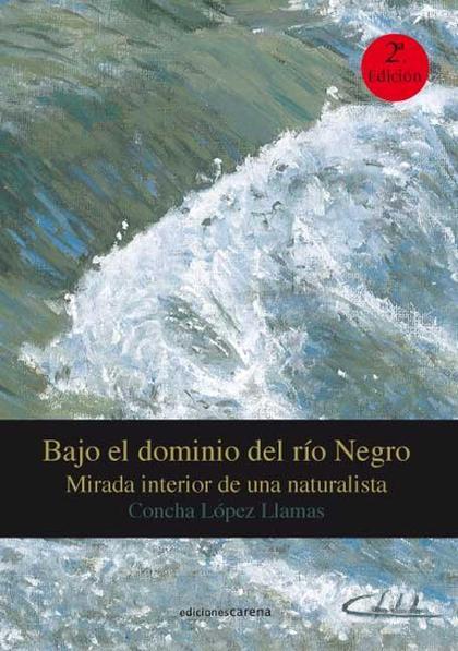 BAJO EL DOMINIO DEL RÍO NEGRO : MIRADA INTERIOR DE UNA NATURALISTA