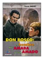 DON BOSCO: EL HOMBRE QUE AMABA Y ERA AMADO