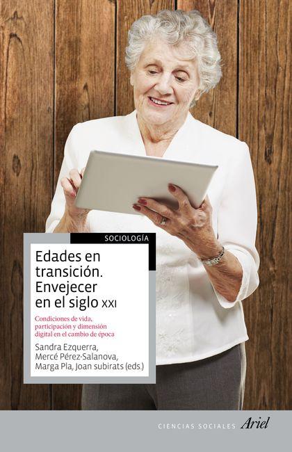 EDADES EN TRANSICIÓN : ENVEJECER EN EL SIGLO XXI : EDADES, CONDICIONES DE VIDA, PARTICIPACIÓN E