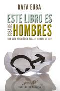 ESTE LIBRO ES COSA DE HOMBRES : UNA GUÍA PSICOLÓGICA PARA EL HOMBRE DE HOY