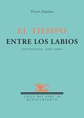 EL TIEMPO ENTRE LOS LABIOS : ANTOLOGÍA, 1984-2008
