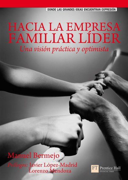 HACIA LA EMPRESA FAMILIAR LÍDER : UNA VISIÓN PRÁCTICA Y OPTIMISTA