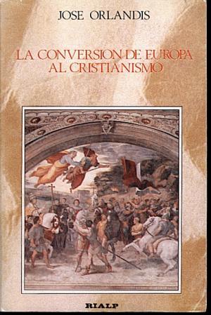 CONVERSION DE EUROPA AL CRISTIANISMO